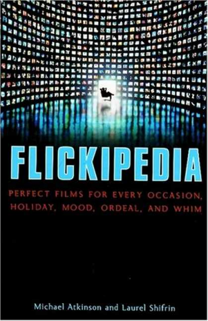 Books About Movies - Flickipedia: Perfect Films for Every Occasion, Holiday, Mood, Ordeal, and Whim