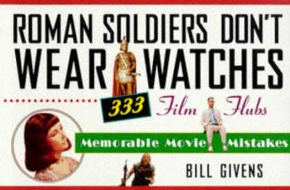 Books About Movies - Roman Soldiers Don't Wear Watches: 333 Film Flubs-Memorable Movie Mistakes