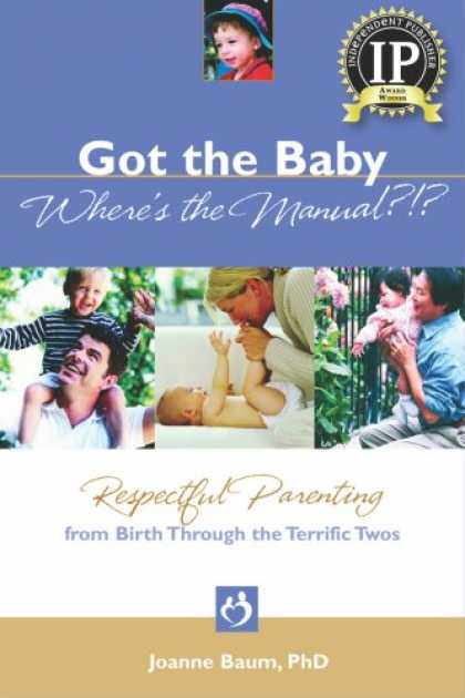 Books About Parenting - Got the Baby Where's the Manual?: Respectful Parenting from Birth Through the Te