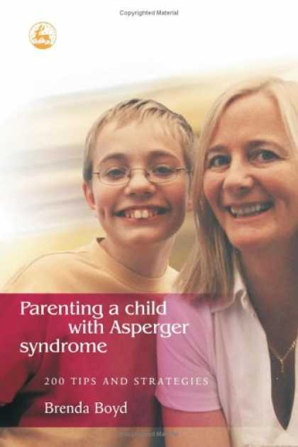Books About Parenting - Parenting a Child With Asperger Syndrome: 200 Tips and Strategies