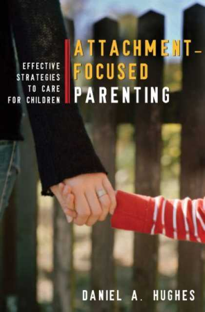 Books About Parenting - Attachment-Focused Parenting: Effective Strategies to Care for Children (Norton