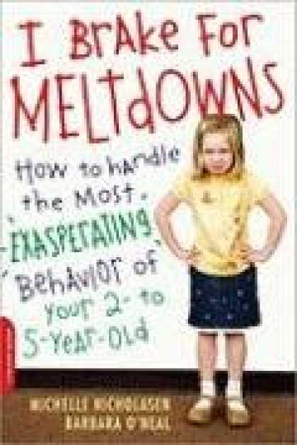 Books About Parenting - I Brake for Meltdowns: How to Handle the Most Exasperating Behavior of Your 2- t