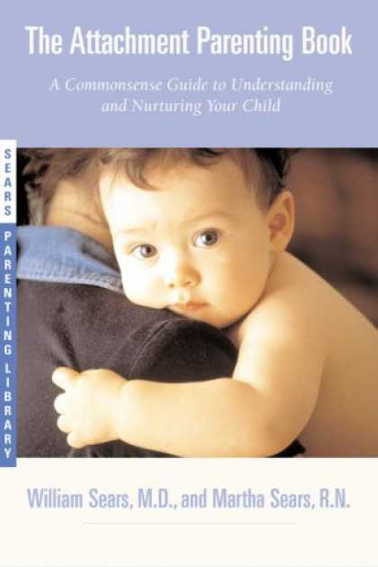 Books About Parenting - The Attachment Parenting Book : A Commonsense Guide to Understanding and Nurturi