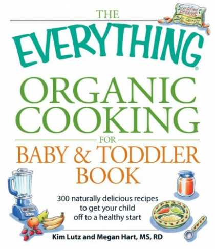 Books About Parenting - The Everything Organic Cooking for Baby and Toddler Book: 300 naturally deliciou