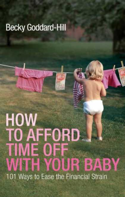 Books About Parenting - How to Afford Time Off With Your Baby: 101 Ways to Ease the Financial Strain