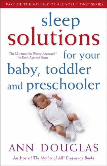 Books About Parenting - Sleep Solutions for Your Baby, Toddler and Preschooler: The Ultimate No-Worry A