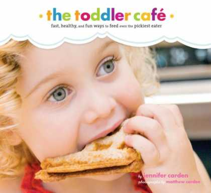 Books About Parenting - Toddler Café: Fast, Healthy, and Fun Ways to Feed Even the Pickiest Eater