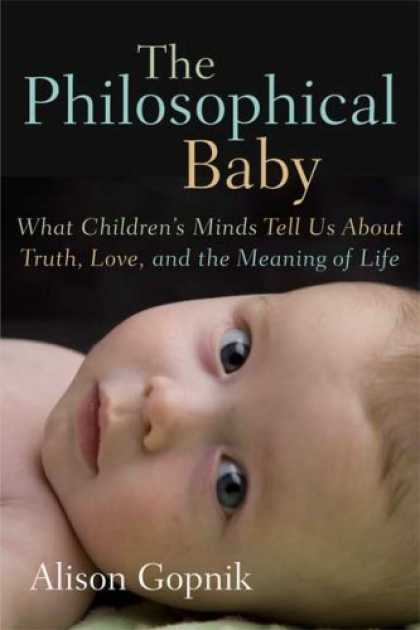 Books About Parenting - The Philosophical Baby: What Children's Minds Tell Us About Truth, Love, and the
