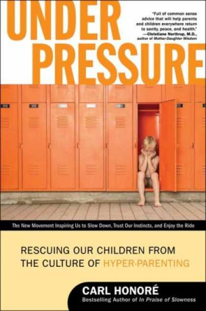 Books About Parenting - Under Pressure: Rescuing Our Children from the Culture of Hyper-Parenting