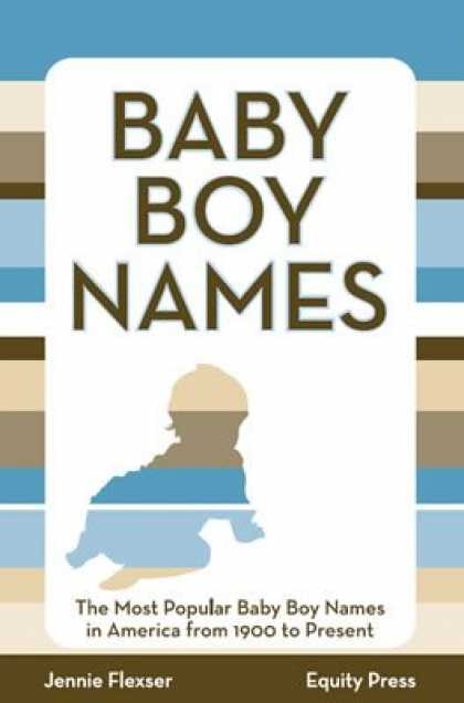 Books About Parenting - Baby Boy Names: The Most Popular Baby Boy Names in America from 1900 to Present