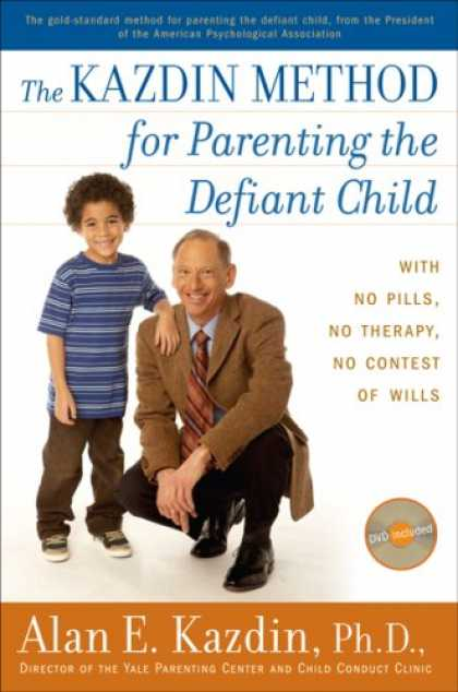 Books About Parenting - The Kazdin Method for Parenting the Defiant Child: With No Pills, No Therapy, No