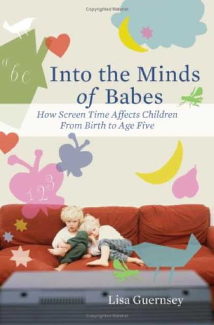Books About Parenting - Into the Minds of Babes: How Screen Time Affects Children from Birth to Age Five