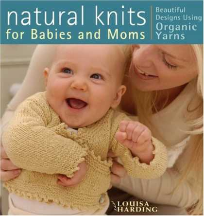 Books About Parenting - Natural Knits for Babies and Moms: Beautiful Designs Using Organic Yarns
