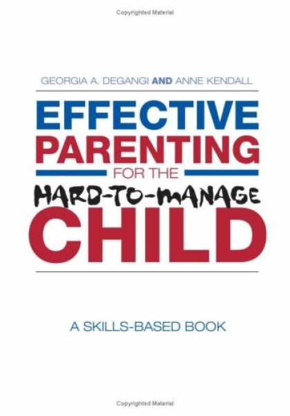 Books About Parenting - Effective Parenting for the Hard-to-Manage Child: A Skills-Based Book