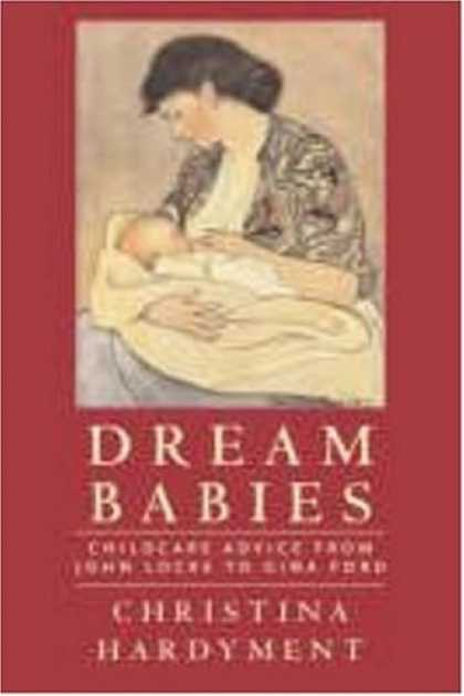 Books About Parenting - Dream Babies: Childcare Advice from John Locke to Gina Ford