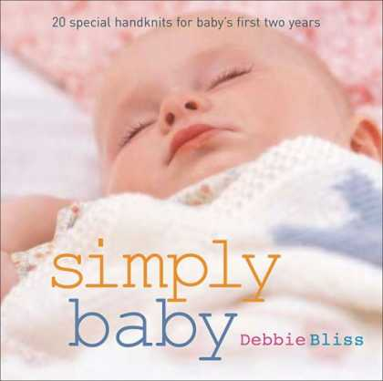 Books About Parenting - Simply Baby: 20 Adorable Handknits for Baby's First Two Years