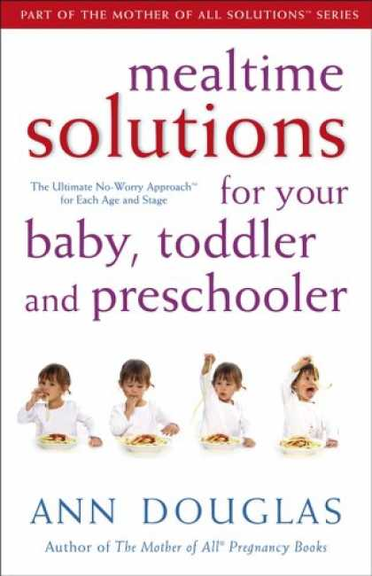 Books About Parenting - Mealtime Solutions for Your Baby, Toddler and Preschooler: The Ultimate No-Worry