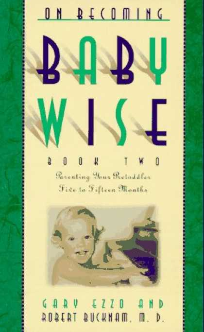 Books About Parenting - On Becoming Baby Wise II: Parenting Your Pre-Toddler Five to Fifteen Months (Bk