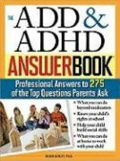 Books About Parenting - The ADD & ADHD Answer Book: Professional Answers to 275 of the Top Questions Par