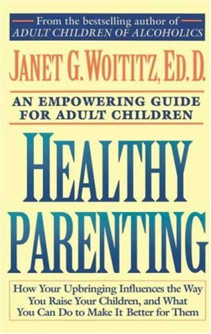 Books About Parenting - Healthy Parenting: How Your Upbringing Influences the Way You Raise Your Childre