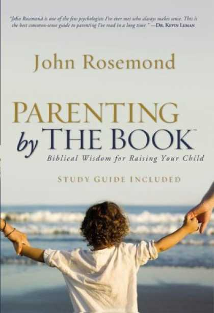 Books About Parenting - Parenting by The Book: Biblical Wisdom for Raising Your Child