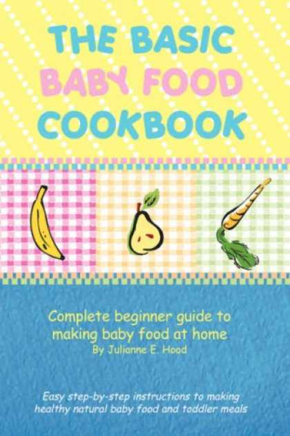 Books About Parenting - The Basic Baby Food Cookbook: Complete beginner guide to making baby food at hom