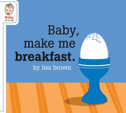 Books About Parenting - Baby Make Me Breakfast (Baby Be of Use)
