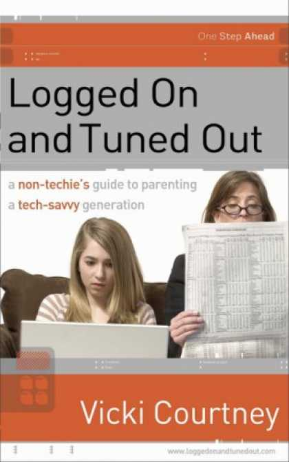 Books About Parenting - Logged On and Tuned Out: A Non-Techie's Guide to Parenting a Tech-Savvy Generati