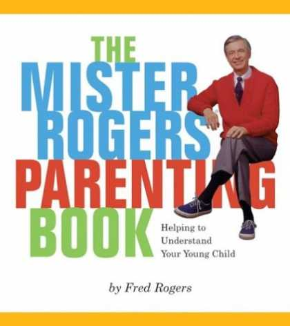 Books About Parenting - Mister Rogers' Parenting Book: Helping To Understand Your Young Child
