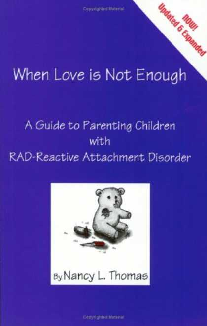 Books About Parenting - When Love Is Not Enough: A Guide to Parenting Children with RAD