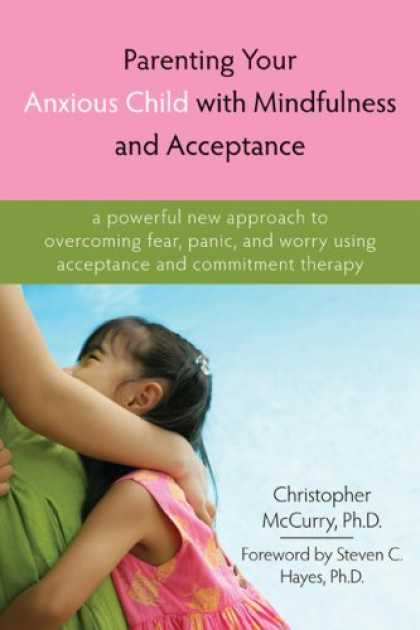 Books About Parenting - Parenting Your Anxious Child With Mindfulness and Acceptance: A Powerful New App
