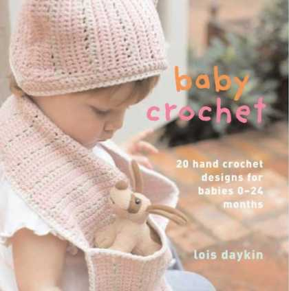 Books About Parenting - Baby Crochet: 20 Hand-Crochet Designs for Babies 0--24 Months