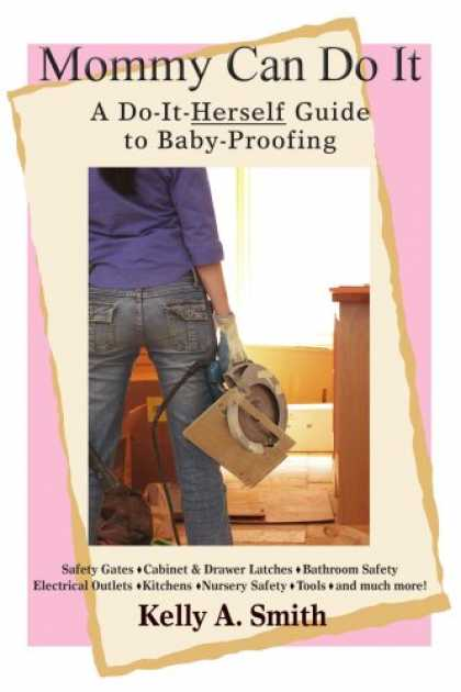 Books About Parenting - Mommy Can Do It: A Do-It-Herself Guide to Baby-Proofing