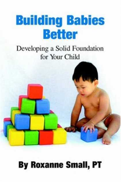 Books About Parenting - Building Babies Better: Developing a Solid Foundation for Your Child