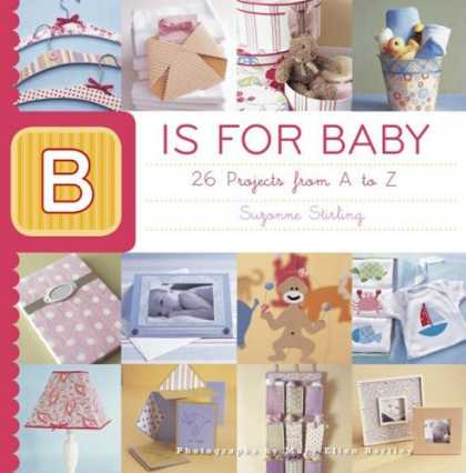 Books About Parenting - B is for Baby: 26 Projects from A to Z