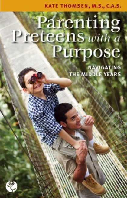 Books About Parenting - Parenting Preteens with a Purpose: Navigating the Middle Years