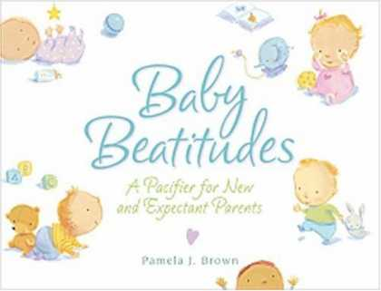Books About Parenting - Baby Beatitudes: A Pacifier for New and Expectant Parents