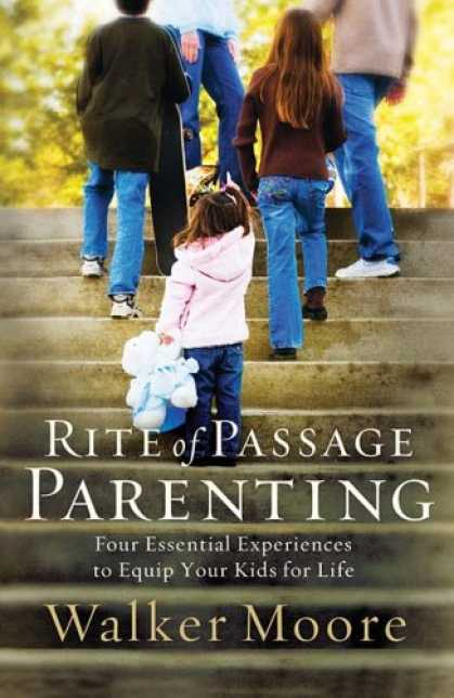 Books About Parenting - Rite of Passage Parenting: Four Essential Experiences to Equip Your Kids for Lif
