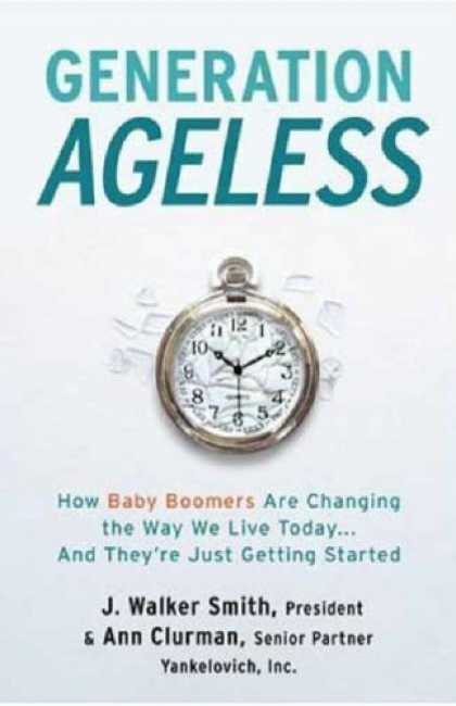 Books About Parenting - Generation Ageless: How Baby Boomers Are Changing the Way We Live Today . . . An