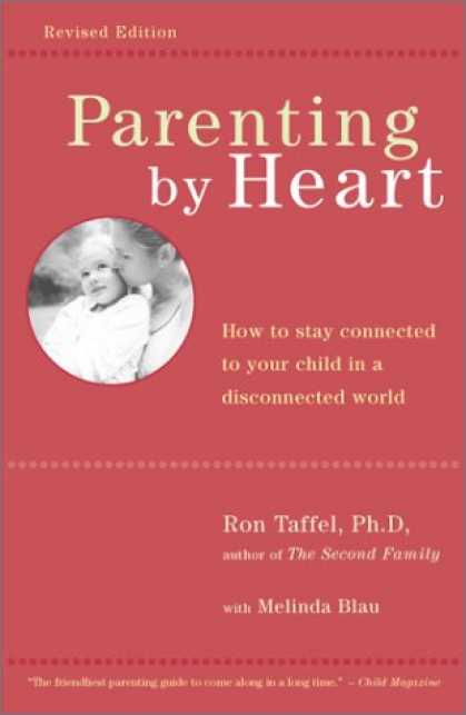 Books About Parenting - Parenting by Heart: How to Stay Connected to Your Child in a Disconnected World
