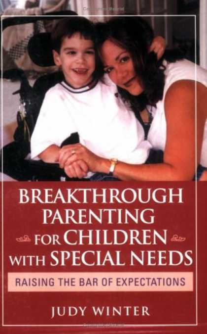 Books About Parenting - Breakthrough Parenting for Children with Special Needs: Raising the Bar of Expec