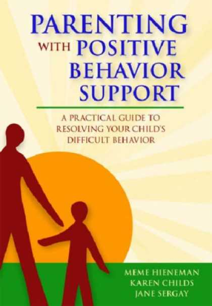 Books About Parenting - Parenting With Positive Behavior Support: A Practical Guide to Resolving Your Ch