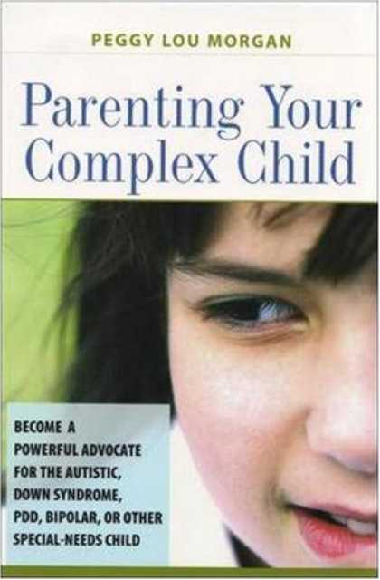 Books About Parenting - Parenting Your Complex Child: Become a Powerful Advocate for the Autistic, Down