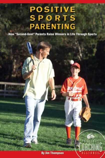 Books About Parenting - Positive Sports Parenting: How Second-Goal Parents Raise Winners in Life Through