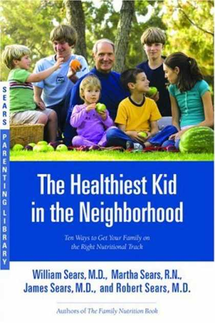 Books About Parenting - The Healthiest Kid in the Neighborhood: Ten Ways to Get Your Family on the Right
