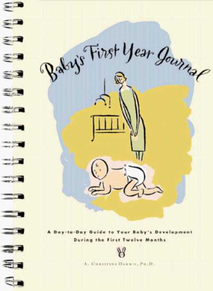 Books About Parenting - Baby's First Year Journal : A Day-To-Day Guide to Your Baby's Development During