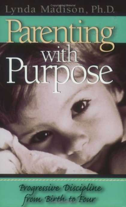 Books About Parenting - Parenting With Purpose : Progressive Discipline From Birth to Four
