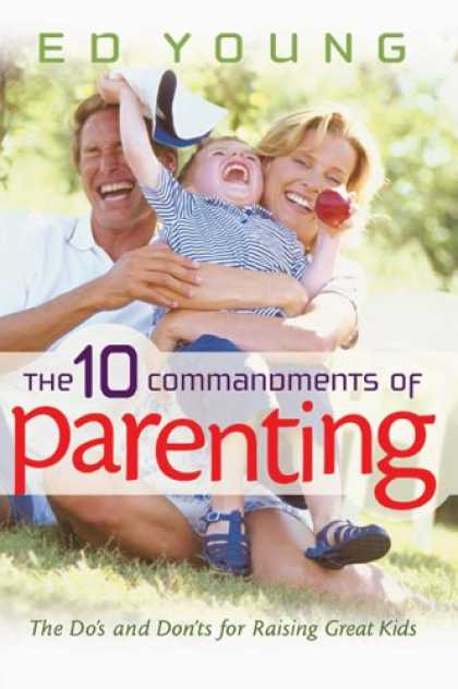 Books About Parenting - The Ten Commandments of Parenting: The Dos and Donts for Raising Great Kids