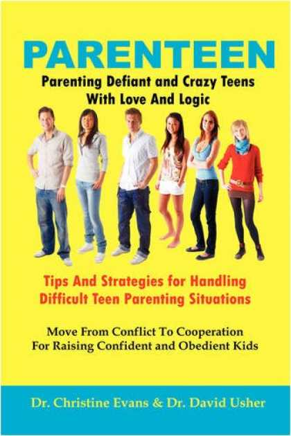 Books About Parenting - PARENTEEN - Parenting Defiant and Crazy Teens With Love And Logic - Tips And Str