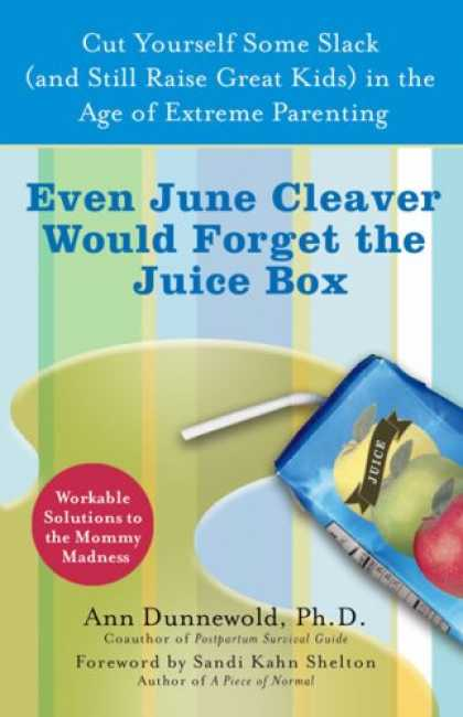 Books About Parenting - Even June Cleaver Would Forget the Juice Box: Cut Yourself Some Slack (and Still
